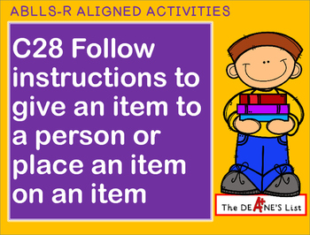 ABLLS-R ALIGNED ACTIVITIES C28 Follow instructions to give or place an item