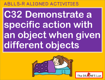 ABLLS-R ALIGNED ACTIVITIES C32 Demonstrate an action given different objects