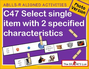 ABLLS-R ALIGNED ACTIVITIES C47 Select item with 2 characteristics- Photo Version