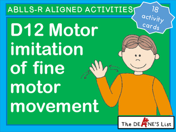 ABLLS-R ALIGNED ACTIVITIES D12 Motor imitation of fine