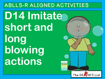 ABLLS-R ALIGNED ACTIVITIES D14 Imitate short and long blowing actions