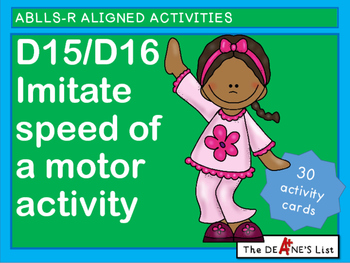 ABLLS-R ALIGNED ACTIVITIES D15/D16  Imitate the speed of an action