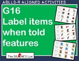 ABLLS-R ALIGNED ACTIVITIES G16 Label items when told features