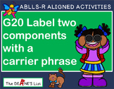 ABLLS-R ALIGNED ACTIVITIES G20 Label two components with  a carrier phrase