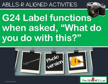 ABLLS-R ALIGNED ACTIVITIES G24 Label the functions of items Photo Version