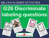 ABLLS-R ALIGNED ACTIVITIES G26 Discriminate labeling questions