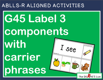 ABLLS-R ALIGNED ACTIVITIES G45 Label 3 components with a carrier phrase