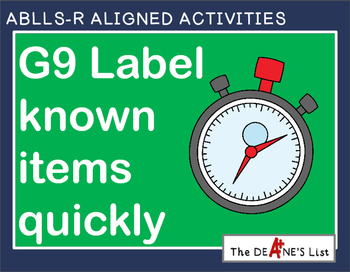 ABLLS-R ALIGNED ACTIVITIES G9 Label known items quickly