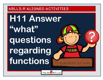"ABLLS-R ALIGNED ACTIVITIES H11 Answer  ""what"" questions regarding functions"