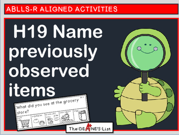 ABLLS-R ALIGNED ACTIVITIES H19  Name previously observed items
