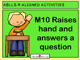 ABLLS-R ALIGNED ACTIVITIES M10 Raises hand and answers a question