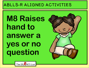 ABLLS-R ALIGNED ACTIVITIES M8 Raises hand to answer a yes or no question
