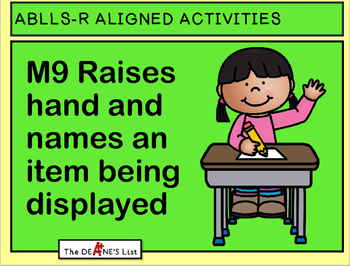 ABLLS-R ALIGNED ACTIVITIES M9 Raises hand and names an item being displayed