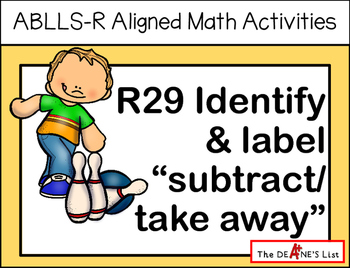 "ABLLS-R ALIGNED MATH ACTIVITIES R29 Identify & label ""subtract/take away"""