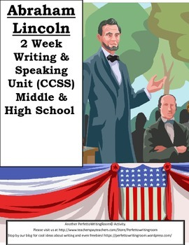 ABRAHAM LINCOLN- 2-week Writing & Speaking CCSS Unit. Middle & High School
