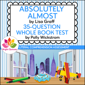 ABSOLUTELY ALMOST | PRINTABLE WHOLE BOOK TEST | 35 MULTIPLE CHOICE QUESTIONS