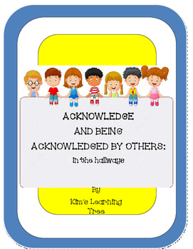 ACKNOWLEDGE AND BEING ACKNOWLEDGED BY OTHERS: In the hallways