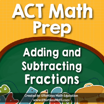 ACT Math Prep: Adding and Subtracting Fractions