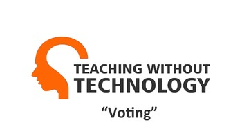 ACTIVITY: VOTING - TEACHING WITHOUT TECHNOLOGY