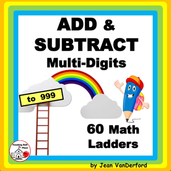 ADD and SUBTRACT to 999 | Multi-Digits | MATH LADDERS | Ea