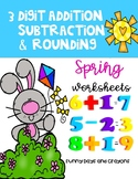 SPRING MATH WORKSHEETS  ~ 3 DIGIT ADDITION, SUBTRACTION, AND ROUNDING