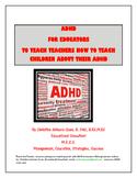 ADHD for Educators: Teaching Teachers to Teach Children Ab