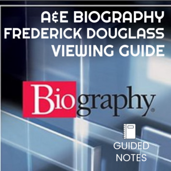 A&E Biography of Frederick Douglass - Guided Notes Viewing Guide