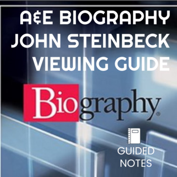 A&E Biography of John Steinbeck - Guided Notes Viewing Guide - Key included