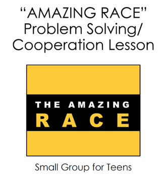 AMAZING RACE Problem Solving Teamwork Lesson for High-Middle School, Teens