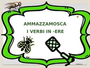 ITALIAN GAME: AMMAZZAMOSCA -ERE VERBS
