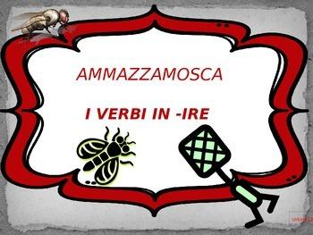 ITALIAN GAME: AMMAZZAMOSCA -IRE VERBS