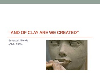 """""""AND OF CLAY ARE WE CREATED"""" by Isabel Allende"""