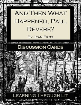 Jean Fritz AND THEN WHAT HAPPENED, PAUL REVERE? - Discussion Cards