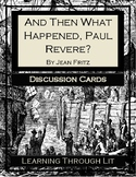 AND THEN WHAT HAPPENED, PAUL REVERE? Discussion Cards PRIN