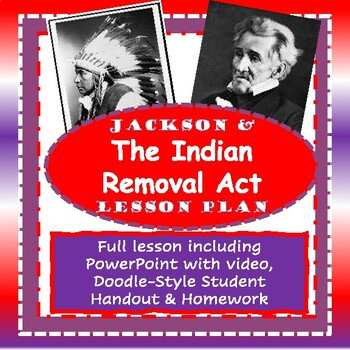 ANDREW JACKSON & the INDIAN REMOVAL ACT Lesson Plan