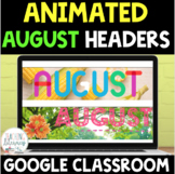 ANIMATED Google Classroom™ Headers AUGUST THEME Distance Learning