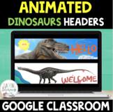 ANIMATED Google Classroom™ Headers DINOSAUR THEME Distance Learning