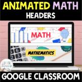 ANIMATED Google Classroom™ Headers MATH THEME Distance Learning