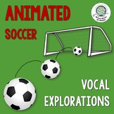 ANIMATED Soccer Vocal Explorations Distance Learning