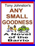 ANY SMALL GOODNESS, A Mexican-American Novel of the Barrio by Tony Johnston