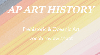 AP Art History : Prehistoric and Oceanic Art vocab review sheet
