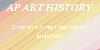 AP Art History : Sumerian & Ancient Near East Art quiz/test