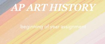 AP Art History : beginning of year assignment