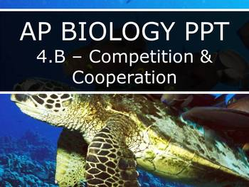 AP Biology (2015) - Unit 4.B - Competition & Cooperation PowerPoint