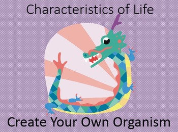 Characteristics of Life: Create Your Own Organism