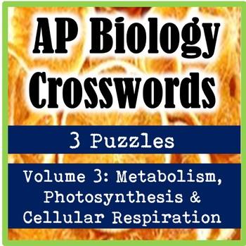 AP Biology Crossword Puzzles Volume 3: Photosynthesis & Cellular Respiration