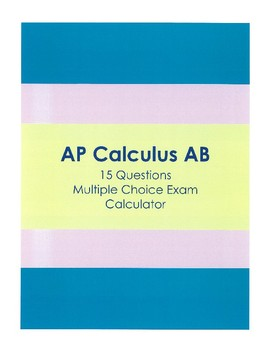 AP Calculus AB Multiple Choice Exam (15 calculator problems)