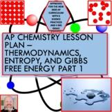 AP Chemistry Lesson Plan:  Thermodynamics, Entropy, and Gi
