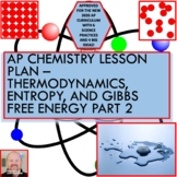 AP Chemistry Lesson Plan:  Thermodynamics, Entropy, and Gibbs Free Energy Part 2