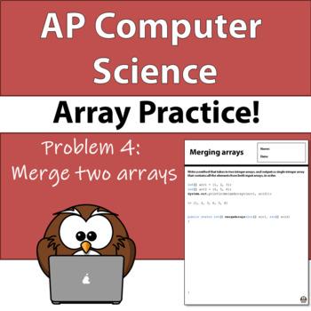 AP Computer Science A - Array Practice! Problem 4: Merge arrays
